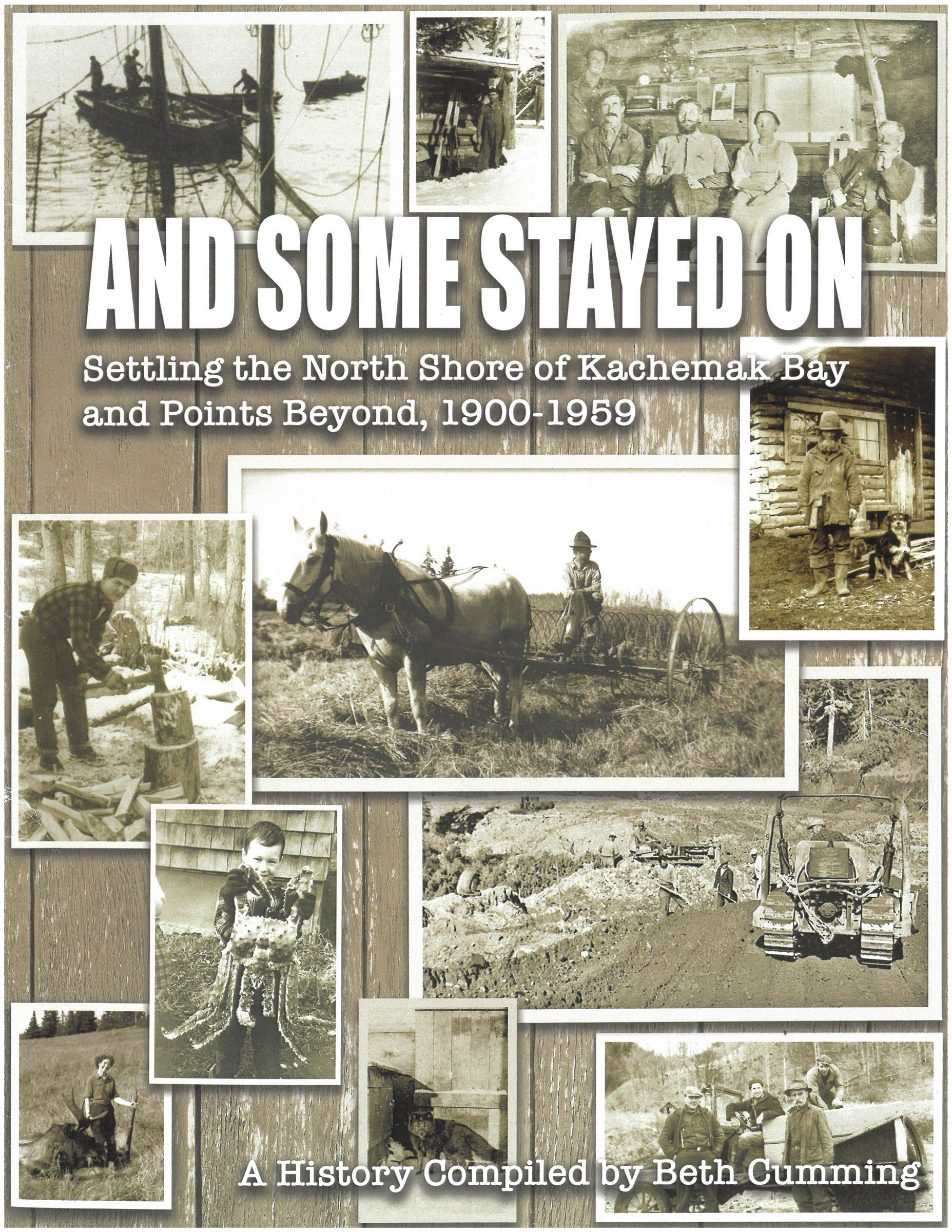 "The front cover of ""And Some Stayed On: Settling the North Shore of Kachemak Bay and Points Beyond, 1900-1959,"" compiled by Beth Cumming (Pratt Museum, 2019)."